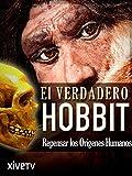 El Verdadero Hobbit: Repensar los Orígenes Humanos