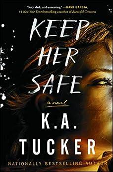Keep Her Safe: A Novel by [K.A. Tucker]