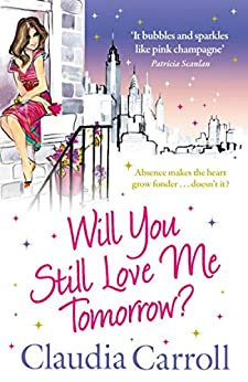 Will You Still Love Me Tomorrow? by [Claudia Carroll]