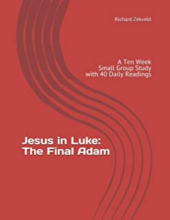 Jesus in Luke: The Final Adam: A Ten Week Small Group Study with 40 Daily Readings (The Covenant Fellowship Series)