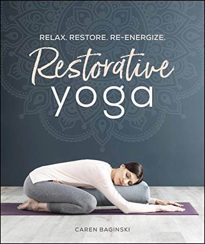Restorative Yoga: Relax. Restore. Re-energize. (English Edition)