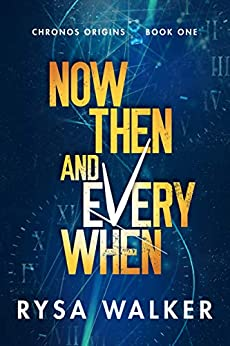 Now, Then, and Everywhen (Chronos Origins Book 1) (English Edition) por [Rysa Walker]