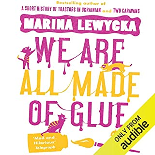 We Are All Made of Glue                   By:                                                                                                                                 Marina Lewycka                               Narrated by:                                                                                                                                 Sian Thomas                      Length: 11 hrs and 52 mins     129 ratings     Overall 4.1