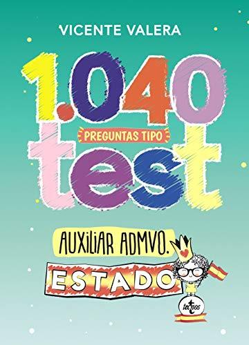1040 preguntas tipo test Auxiliar Administrativo del Estado: Organización pública y actividad administrativa (Derecho - Práctica Jurídica)