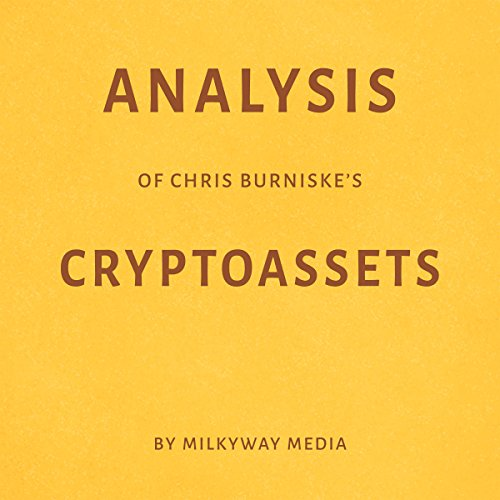 Analysis of Chris Burniske's Cryptoassets                   By:                                                                                                                                 Milkyway Media                               Narrated by:                                                                                                                                 George Drake Jr.                      Length: 25 mins     Not rated yet     Overall 0.0