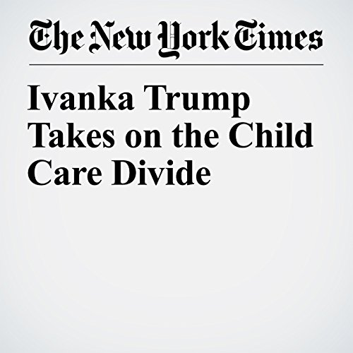 Ivanka Trump Takes on the Child Care Divide copertina
