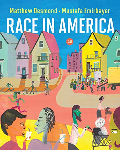 Compare Textbook Prices for Race in America Second Edition Second Edition ISBN 9780393419504 by Desmond, Matthew,Emirbayer, Mustafa