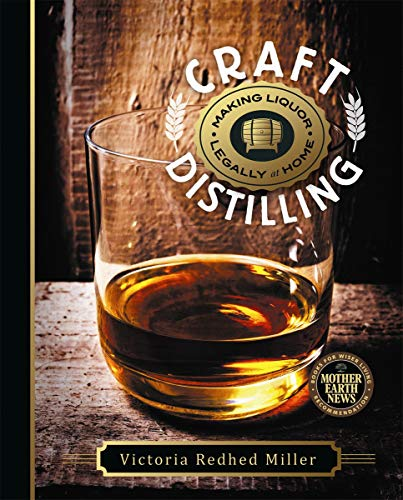 Craft Distilling: Making Liquor ...