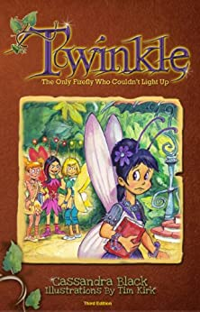 Twinkle The Only Firefly Who Couldn't Light Up, by [Cassandra  Black, Tim  Kirk]