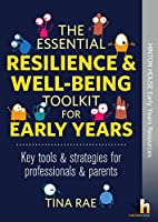 The Essential Resilience & Wellbeing Toolkit for Early Years & Younger Children: Activities & strategies for professionals & parents