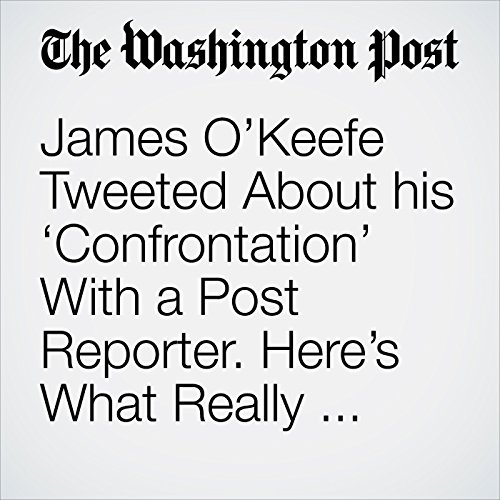 James O'Keefe Tweeted About his 'Confrontation' With a Post Reporter. Here's What Really Happened. copertina