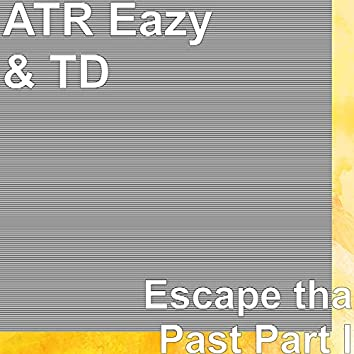 Escape tha Past Part I