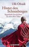 Hinter den Schneebergen: Sagenhafte Geschichten aus dem alten Tibet - Ulli Olvedi
