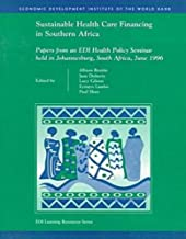 Sustainable Health Care Financing in Southern Africa: Papers from an EDI Health Policy Seminar held in Johannesburg, South Africa, June 1996 (WBI Learning Resources Series)