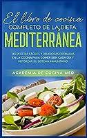 El libro de cocina completo de la dieta Mediterránea: 143 recetas fáciles y deliciosas probadas en la cocina para comer bien cada día y reforzar su sistema inmunitario Mediterranean Diet Cookbook (Spanish Version)