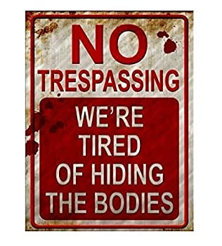 No Trespassing We re Tired of Hiding the Bodies Metal Sign