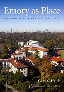 Emory As Place: Meaning in a University Landscape (Stuart A. Rose Manuscript, Archives, and Rare Book Library at Emory University Publications)
