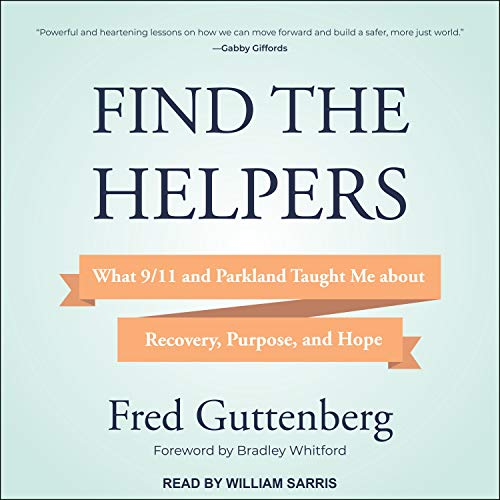 Find the Helpers: What 9/11 and Parkland Taught Me About Recovery, Purpose, and Hope