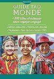 Guide Tao Monde - 1000 idées et adresses pour voyager engagé