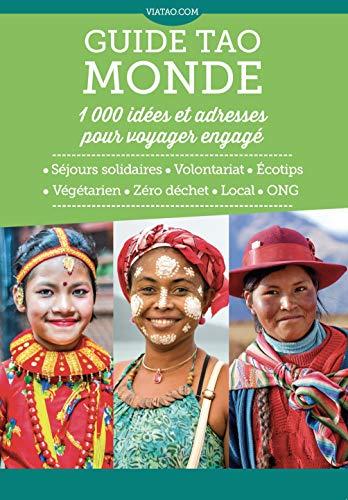 Guide tao Monde 1000 idées et adresses pour voyager engagé: Séjours solidaires - Volontariat - Ecotips - Végétarien - Zéro déchet - Local