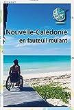 Nouvelle-Calédonie en fauteuil roulant: Guide touristique pour PMR