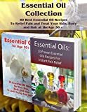 Essential Oil Collection: 80 Best Essential Oil Recipes To Relief Pain and Treat Your Skin, Body and Hair at the Age 50 +: (Essential Oils, Diffuser Recipes ... Pain Relief Book 2) (English Edition)