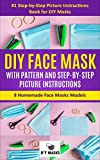 DIY FACE MASK WITH PATTERN AND STEP-BY-STEP PICTURE INSTRUCTIONS: 8 Homemade Face Masks Models: #1 Step-by-Step Picture Instructions Book for DIY Masks