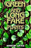 Green and Long Fake Plants: A Beginners guide to everything there is to know about green and long fake plants (English Edition)