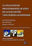 La aplicación de procedimientos In Vitro en la evaluación toxicológica alimentaria ( Este capitulo pertenece al libro Toxicología alimentaria )