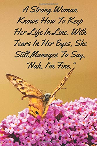 A Strong Woman Knows How To Keep Her Life In Line. With Tears In Her Eyes... - Lined Notebook: Thick Journal With Quote (120 Pages - Size 6 x 9 Inches) (Notebooks, Band 18)