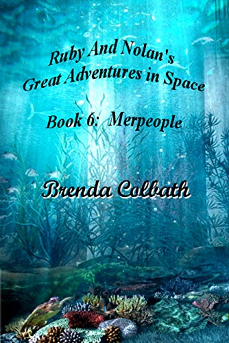 Ruby and Nolan's Great Adventures in Space : The Merpeople (Book: 6)