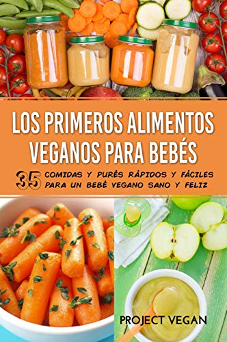 Los Primeros Alimentos Veganos Para Bebés: 35 Comidas y Purés Rápidos y...