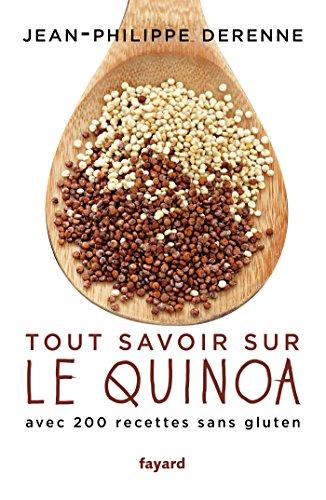 Tout savoir sur le quinoa avec 200 recettes sans gluten: Avec 200 recettes sans gluten