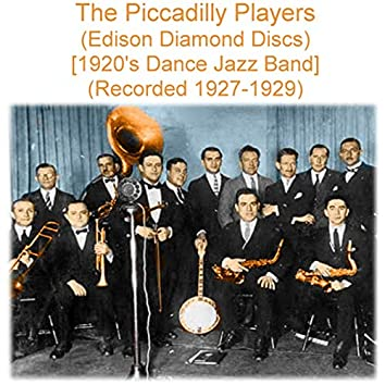 The Piccadilly Players (1920's Dance Jazz Band) [Edison Diamond Discs] [Recorded 1927 - 1929]