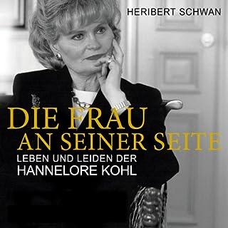 Die Frau an seiner Seite     Leben und Leiden der Hannelore Kohl              Autor:                                                                                                                                 Heribert Schwan                               Sprecher:                                                                                                                                 Bodo Primus                      Spieldauer: 10 Std. und 42 Min.     87 Bewertungen     Gesamt 4,1