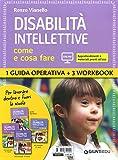 disabilità intellettive. come e cosa fare. 1 guida operativa + 3 workbook. con espansione online