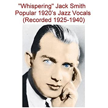 Whispering Jack Smith Popular 1920's Jazz Vocals (Recorded 1925-1940)