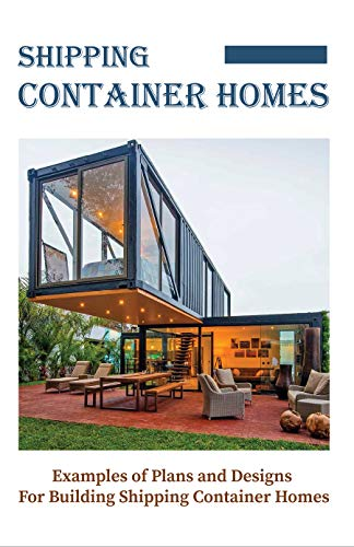 Shipping Container Homes: Examples of Plans and Designs For Building Shipping Container Homes: Container House Plans (English Edition)