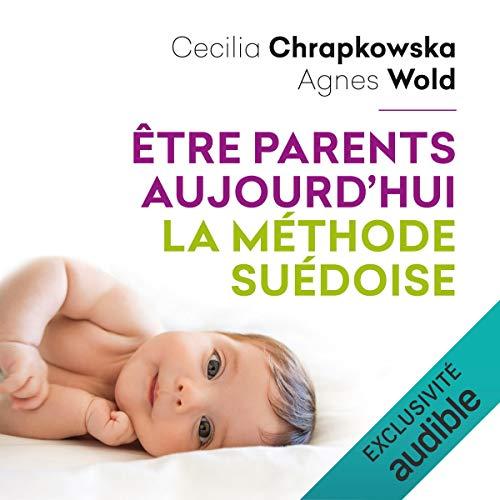 Couverture de Être parents aujourd'hui, la méthode suédoise
