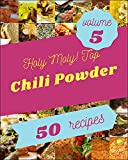 Holy Moly! Top 50 Chili Powder Recipes Volume 5: An Inspiring Chili Powder Cookbook for You (English Edition)