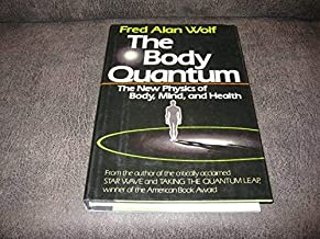 The Body Quantum: The New Physics of Body, Mind and Health