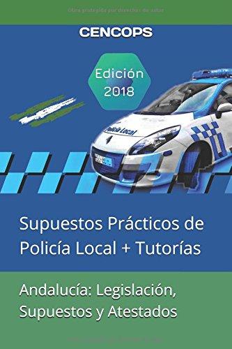 Andalucía: Legislación, Supuestos y Atestados: Supuestos Prácticos de Policía Local + Tutorías