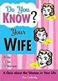 Do You Know Your Wife?: Spice Up Date Night with a Fun Quiz about the Woman in Your Life (Funny Anniversary Gift for Husband, Wedding Gift)