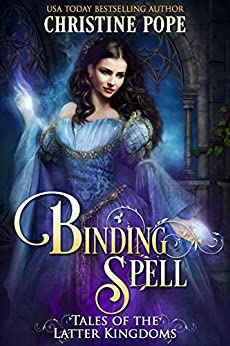 Binding Spell (Tales of the Latter Kingdoms Book 3) by [Christine Pope]