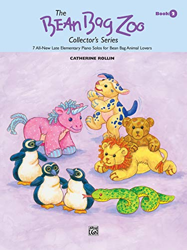 The Bean Bag Zoo Collector, Bk 2: 7 All-New Late Elementary Piano Solos for Bean Bag Animal Lovers (The Bean Bag Zoo Collector's Series, Bk 2)