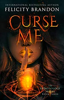 Curse Me: A Paranormal Demon Romance (The Demonology Series Book 3) by [Felicity Brandon]