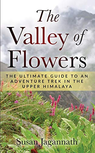 The Valley of Flowers: The Ultimate Guide to an Adventure Trek in the Upper Himalaya