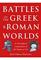 Battles of the Greek and Roman Worlds: A Chronological Compendium of 667 Battles to 31 BC from the Historians of the Ancient World by Unknown(1904-07-13)