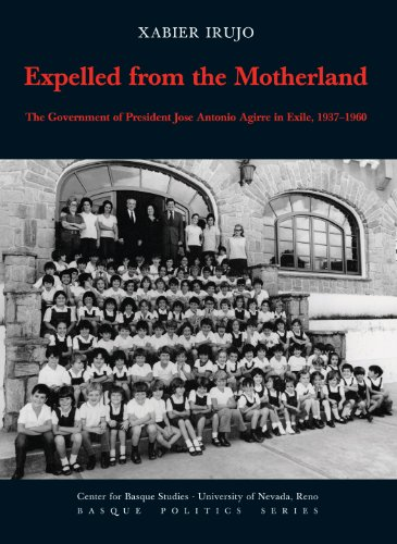 Expelled from the Motherland: The Government of President Jose Antonio Agirre in Exile, 1937-1960 (Basque Politics Series Book 5) (English Edition)