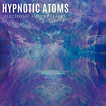 Hypnotic Atoms - Electronic Ambient Tracks